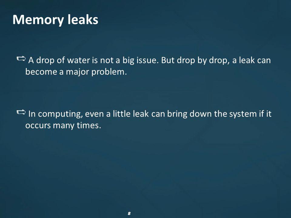 29 Common leak causes Dispose method not invoked Incomplete Dispose method
