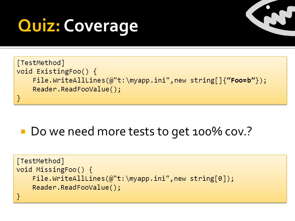 Quiz: Coverage  Do we need more tests to get 100% cov..