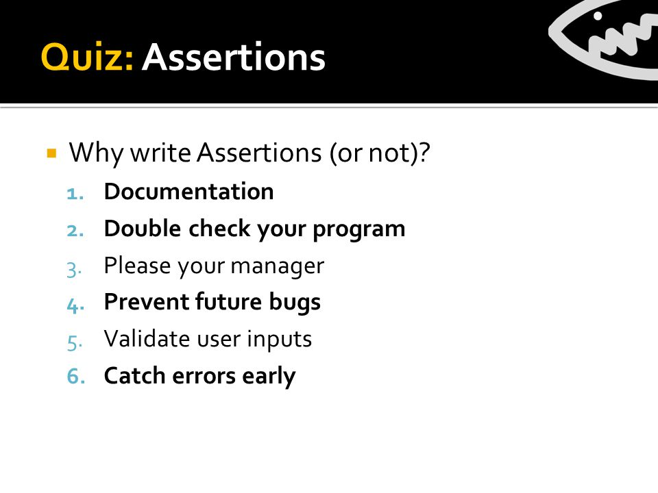 Quiz: Assertions  Why write Assertions (or not). 1.