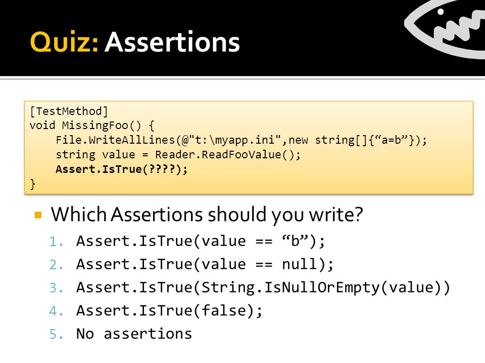 Quiz: Assertions  Which Assertions should you write.