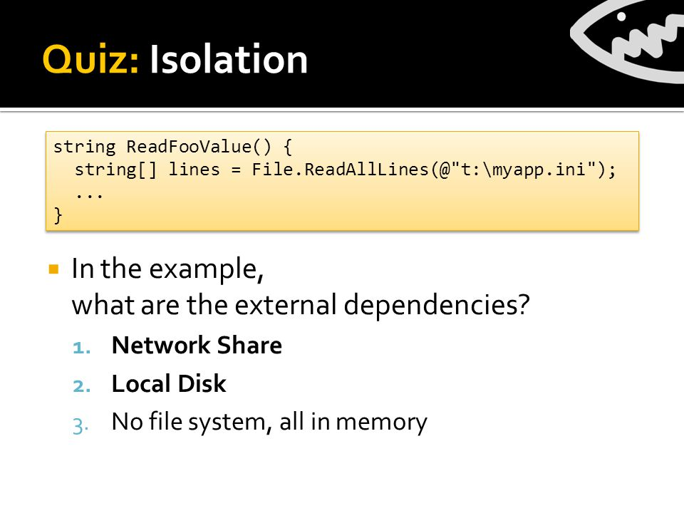 Quiz: Isolation  In the example, what are the external dependencies.