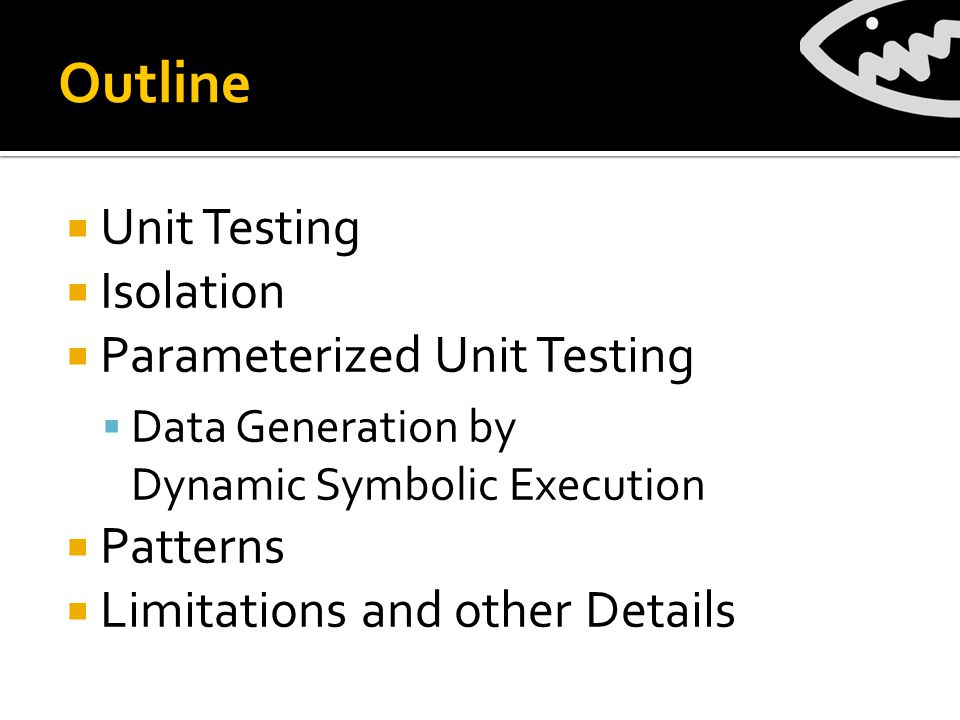 Limitations It's called Parameterized Unit Testing