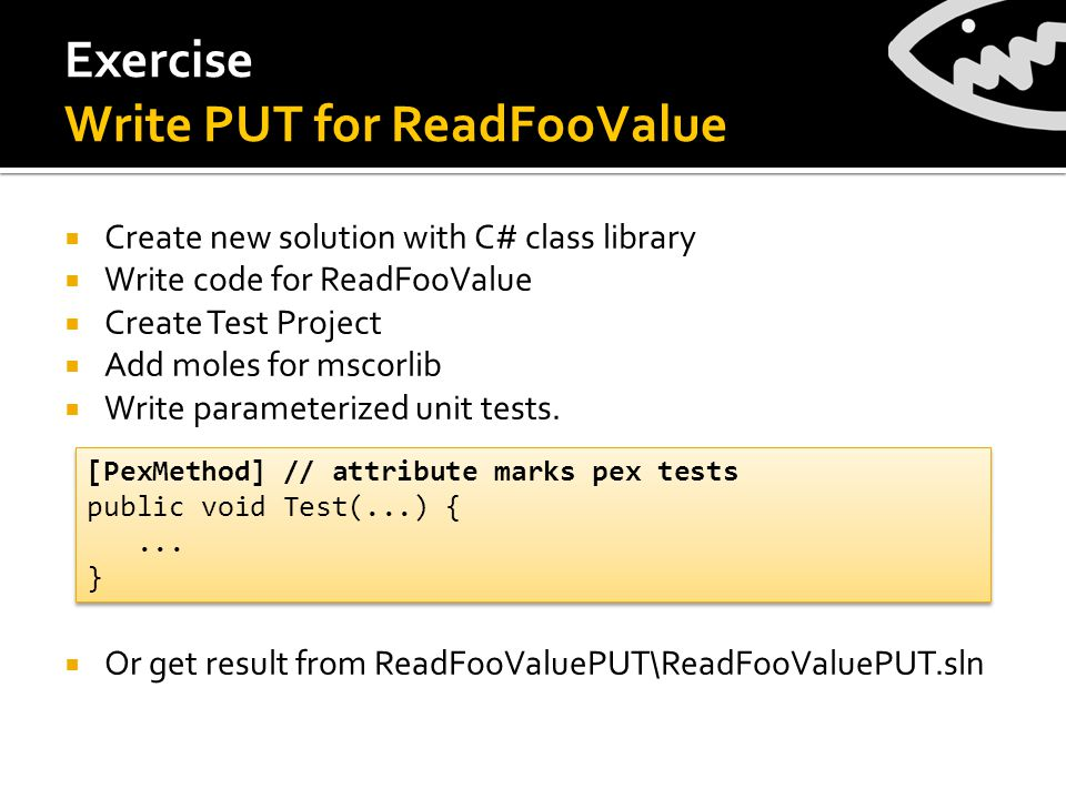  Create new solution with C# class library  Write code for ReadFooValue  Create Test Project  Add moles for mscorlib  Write parameterized unit tests.