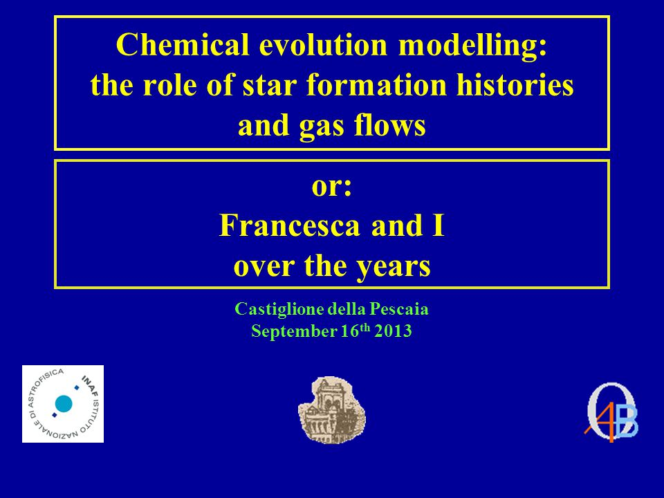 Chemical evolution modelling: the role of star formation histories and gas flows or: Francesca and I over the years Castiglione della Pescaia September 16 th 2013