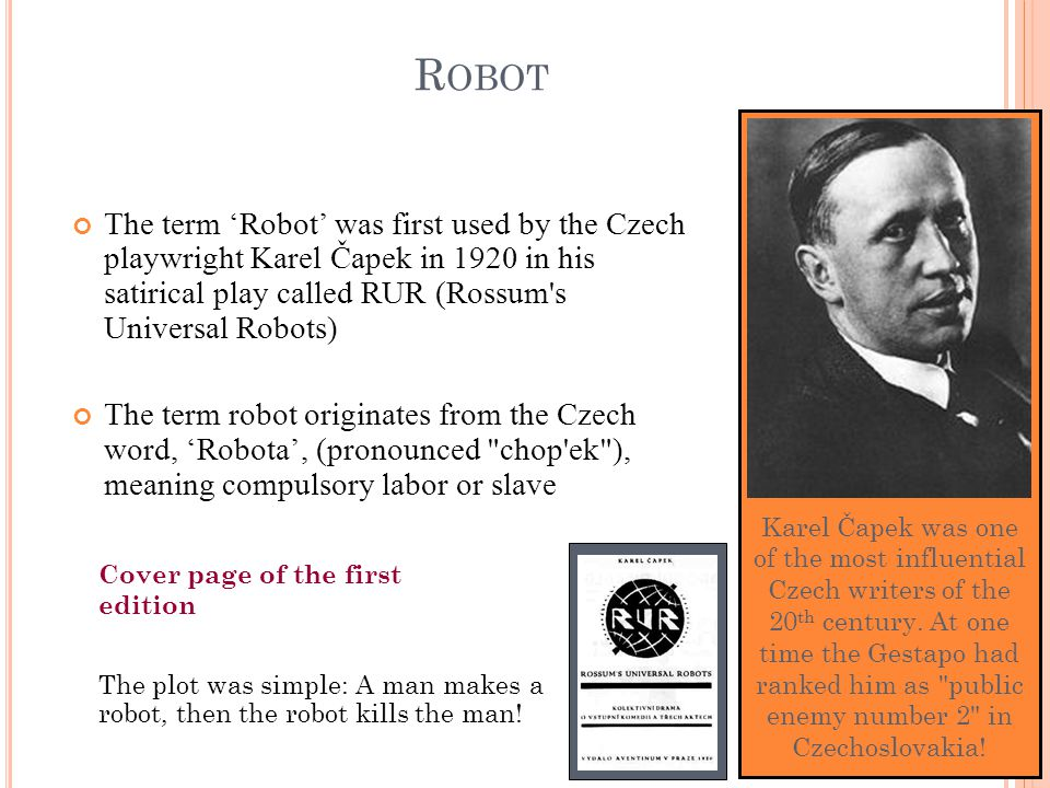 Karel Čapek was one of the most influential Czech writers of the 20 th century. At one time the Gestapo had ranked him as