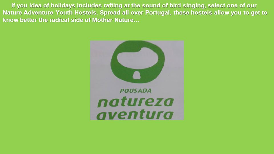 If you idea of holidays includes rafting at the sound of bird singing, select one of our Nature Adventure Youth Hostels.