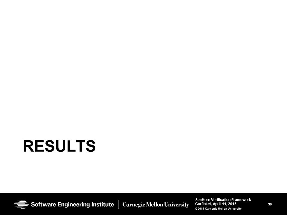 39 SeaHorn Verification Framework Gurfinkel, April 11, 2015 © 2015 Carnegie Mellon University RESULTS