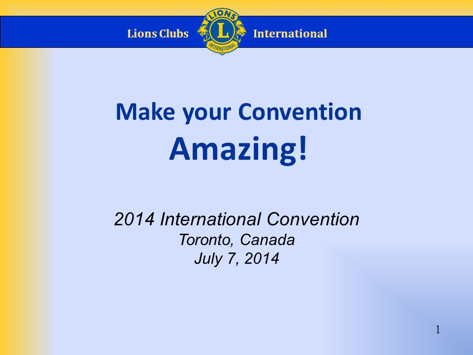 Lions ClubsInternational 1 Make your Convention Amazing.