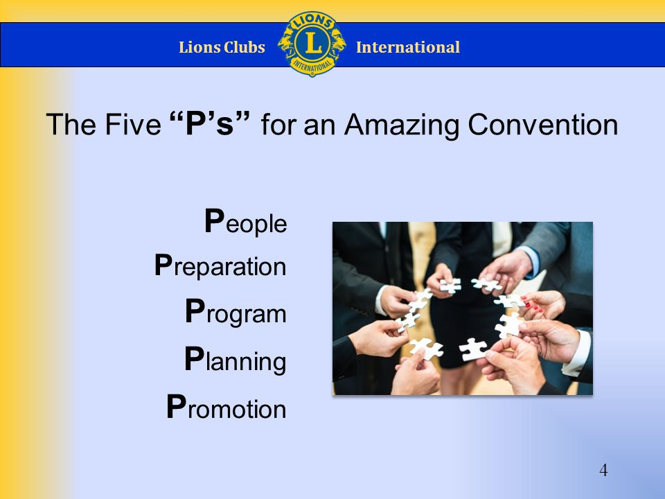 Lions ClubsInternational The Five P's for an Amazing Convention P eople P reparation P rogram P lanning P romotion 4