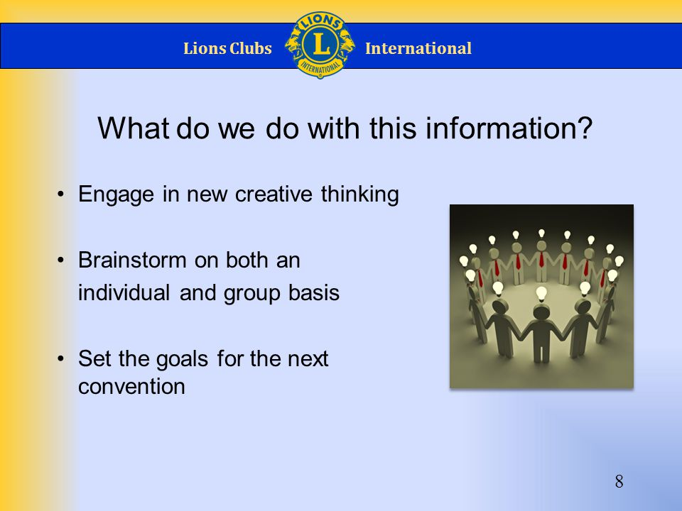 Lions ClubsInternational 8 What do we do with this information.