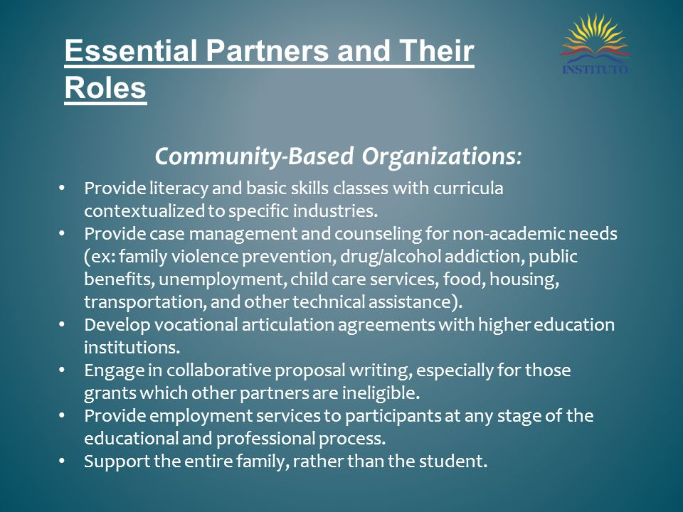 Essential Partners and Their Roles Community-Based Organizations: Provide literacy and basic skills classes with curricula contextualized to specific industries.