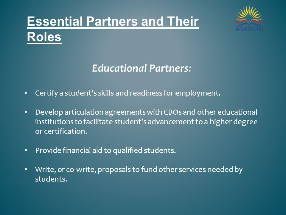 Essential Partners and Their Roles Educational Partners: Certify a student's skills and readiness for employment.