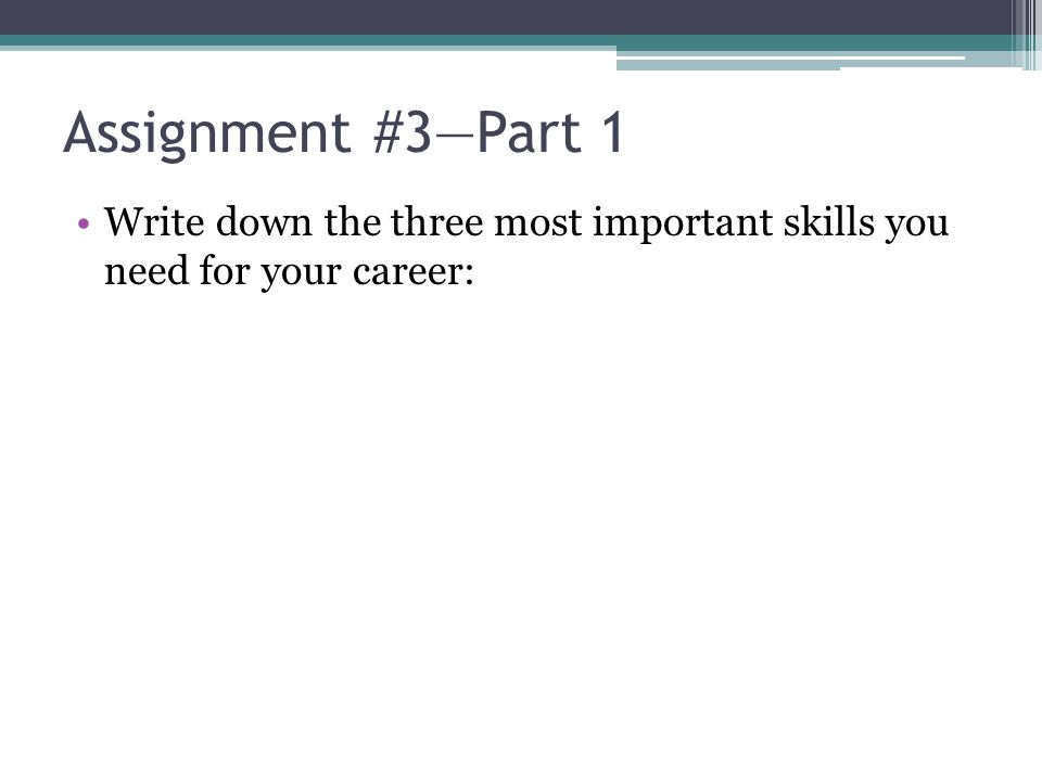 Assignment #3—Part 1 Write down the three most important skills you need for your career: