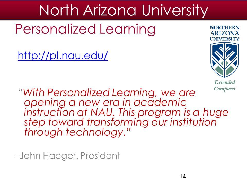 North Arizona University Personalized Learning http://pl.nau.edu/ With Personalized Learning, we are opening a new era in academic instruction at NAU.