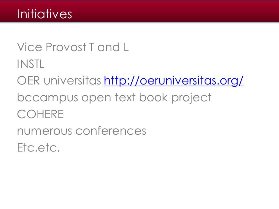 Vice Provost T and L INSTL OER universitas http://oeruniversitas.org/http://oeruniversitas.org/ bccampus open text book project COHERE numerous conferences Etc.etc.