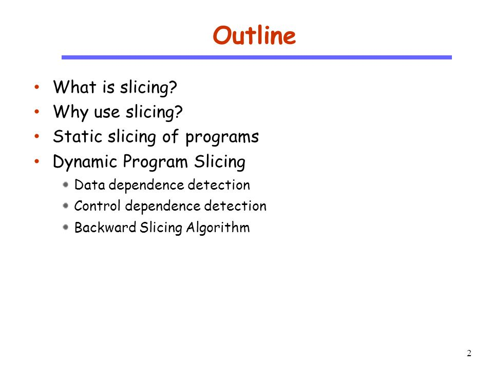 13 CS510 S o f t w a r e E n g i n e e r i n g Offline Algorithms – Data Dep Instrument the program to generate the control flow and memory access trace Void main ( ) { int I=0; int sum=0; while (I<N) { sum=add(sum,I); I=add(I,1); } printf ( sum=%d\n ,sum); printf( I=%d\n ,I); 1234567812345678