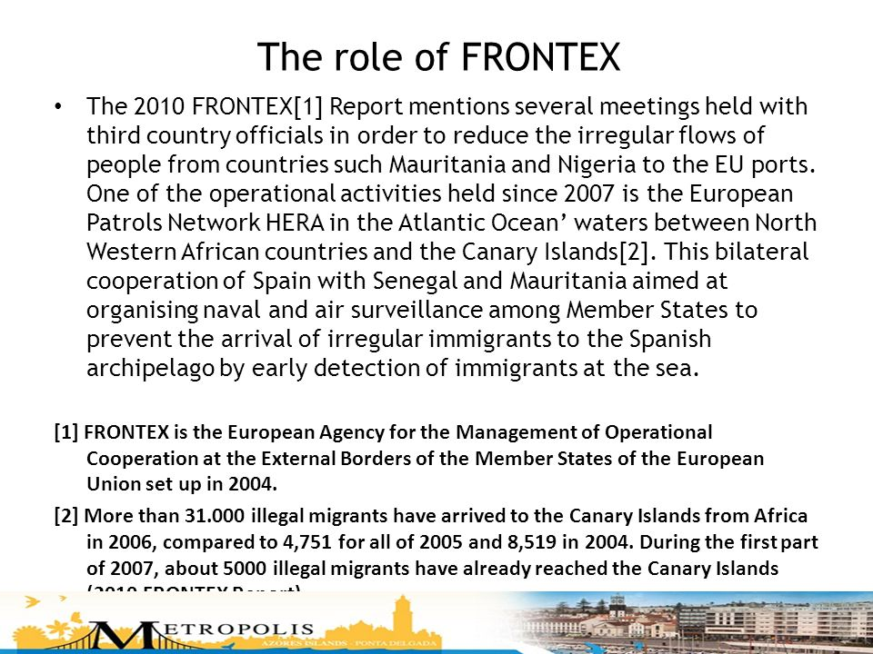 The role of FRONTEX The 2010 FRONTEX[1] Report mentions several meetings held with third country officials in order to reduce the irregular flows of p