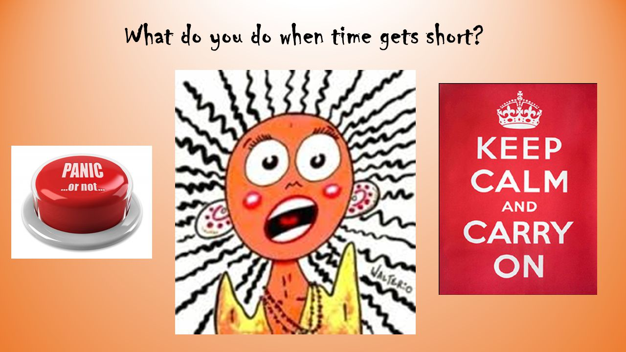 What do you do when time gets short
