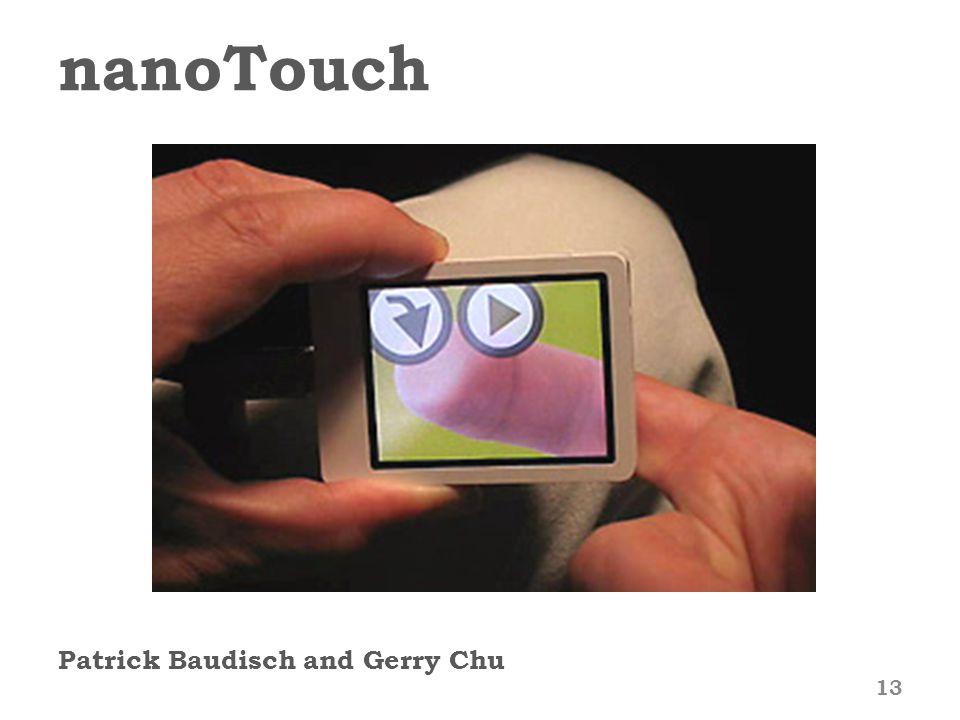 nanoTouch Patrick Baudisch and Gerry Chu 13