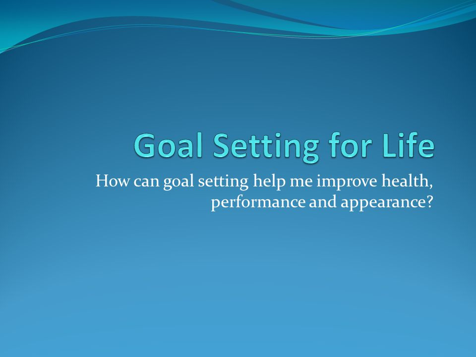 How can goal setting help me improve health, performance and appearance?
