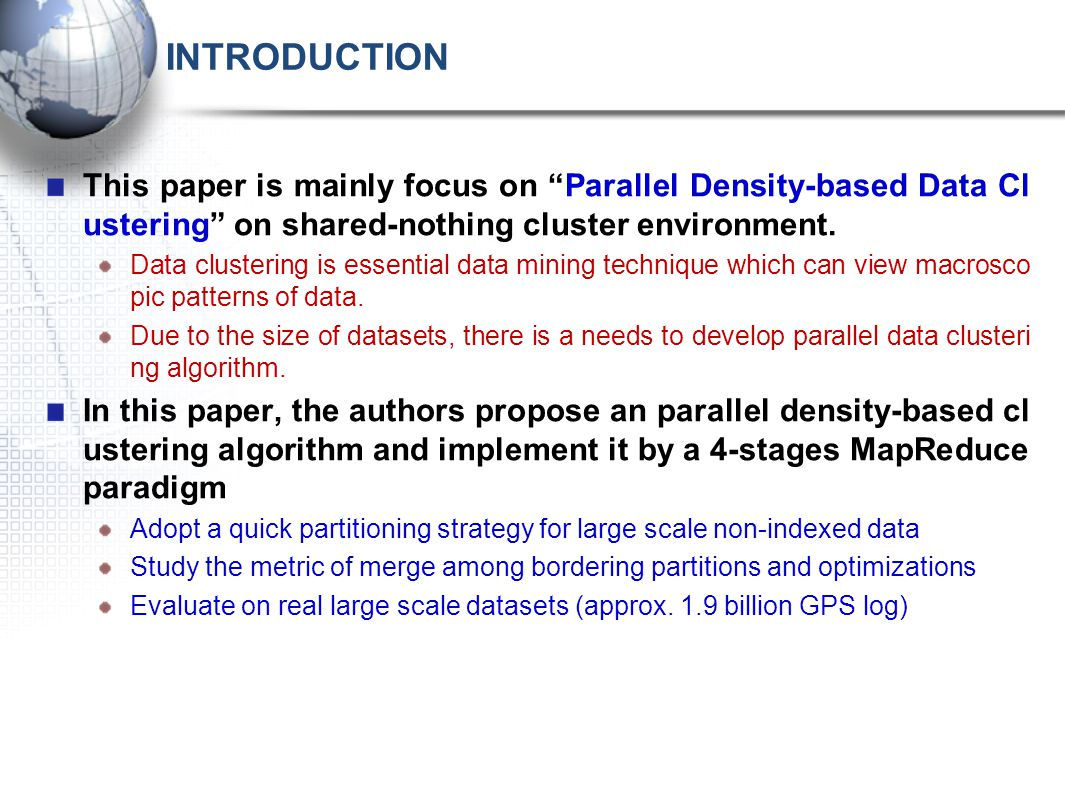 INTRODUCTION This paper is mainly focus on Parallel Density-based Data Cl ustering on shared-nothing cluster environment.