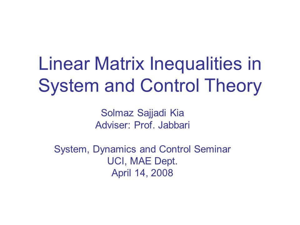 Linear Matrix Inequalities in System and Control Theory Solmaz Sajjadi Kia Adviser: Prof.