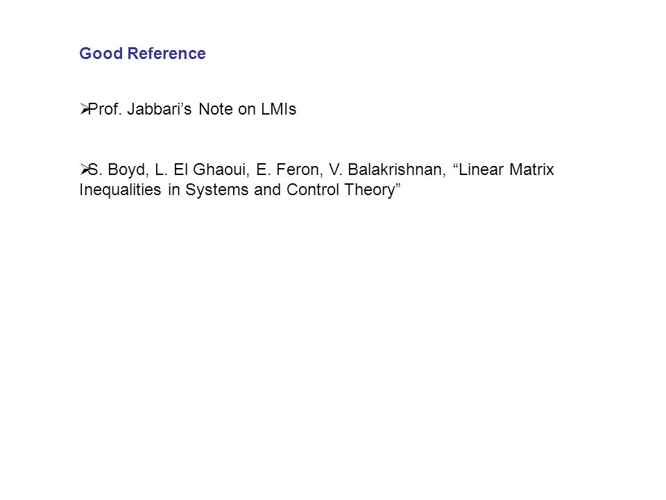 Good Reference  Prof. Jabbari's Note on LMIs  S.