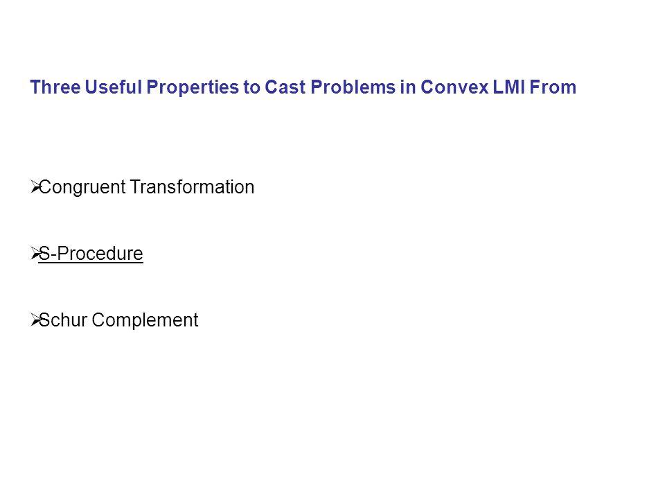 S Procedure Three Useful Properties to Cast Problems in Convex LMI From  Congruent Transformation  S-Procedure  Schur Complement