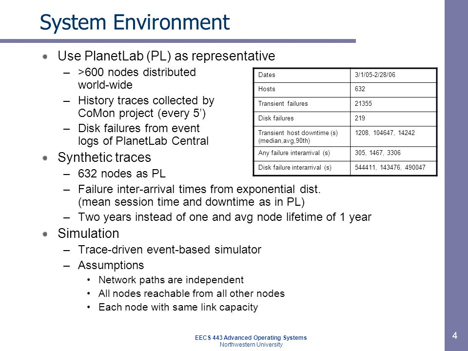 EECS 443 Advanced Operating Systems Northwestern University 4 System Environment Use PlanetLab (PL) as representative –>600 nodes distributed world-wi