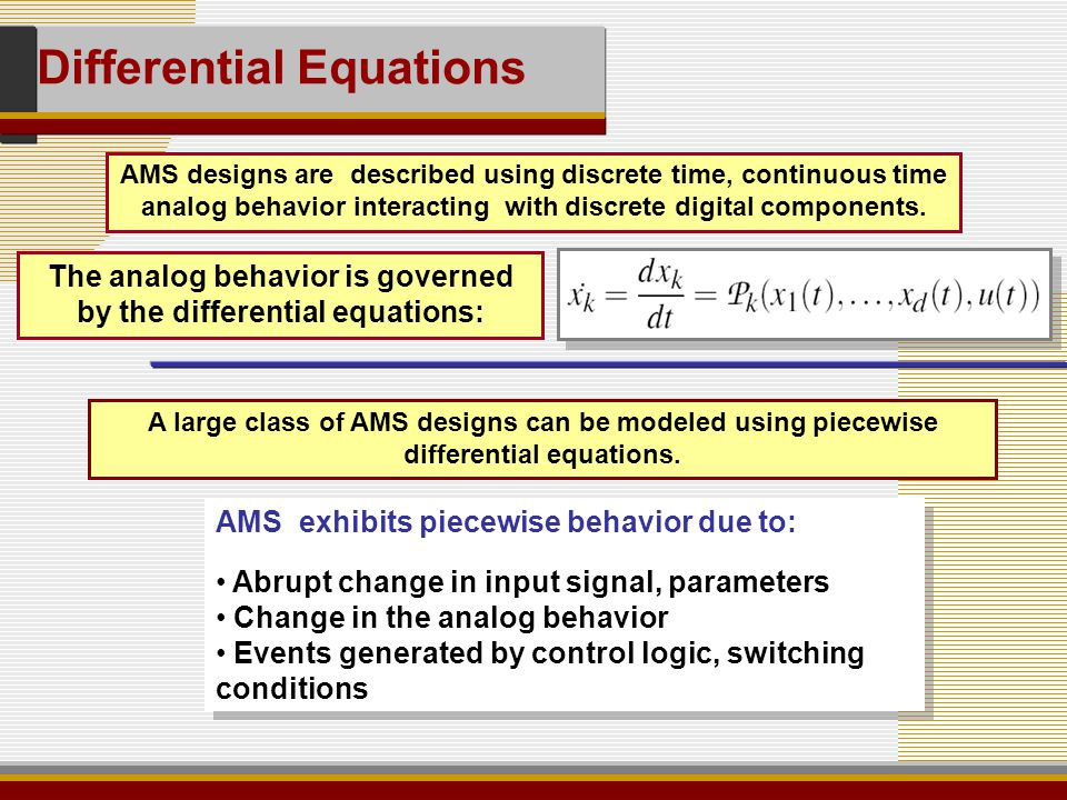A large class of AMS designs can be modeled using piecewise differential equations.