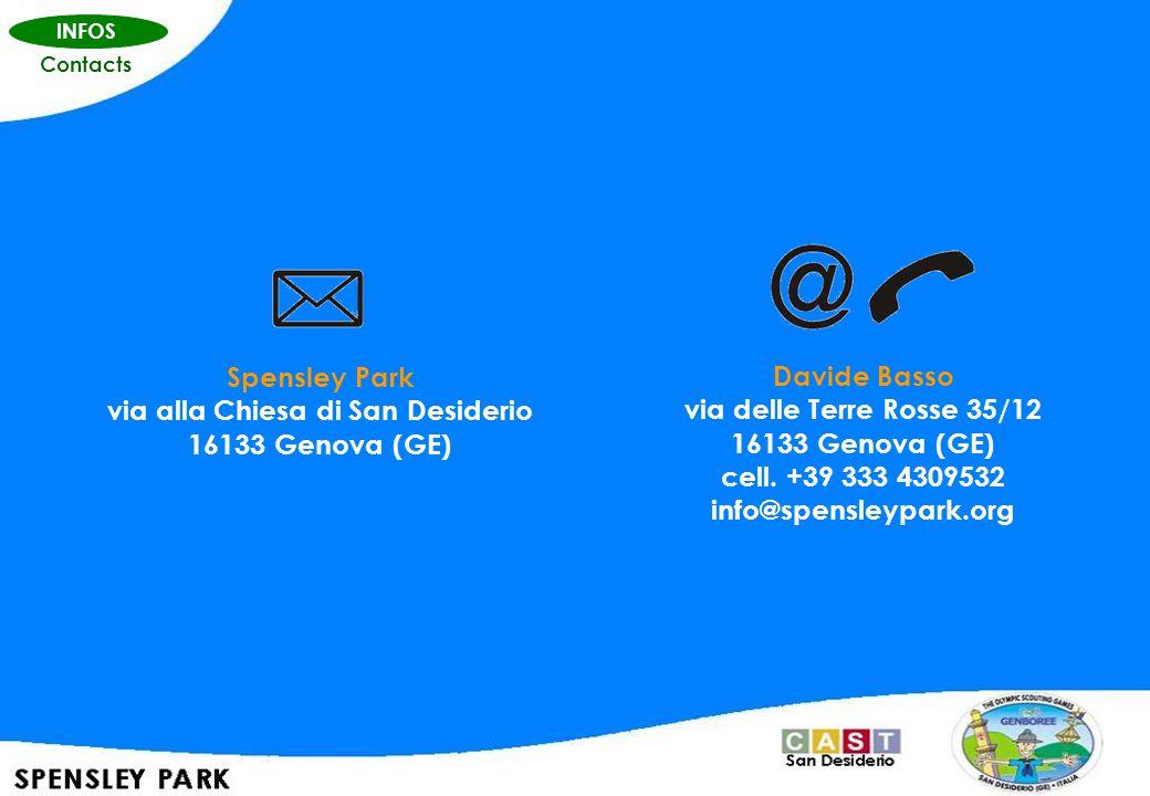 INFOS Contacts Spensley Park via alla Chiesa di San Desiderio 16133 Genova (GE) Davide Basso via delle Terre Rosse 35/12 16133 Genova (GE) cell.