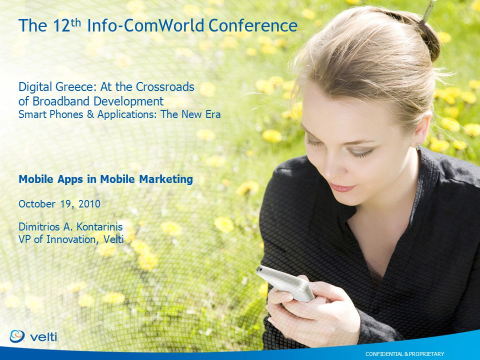 CONFIDENTIAL & PROPRIETARY Digital Greece: At the Crossroads of Broadband Development Smart Phones & Applications: The New Era Mobile Apps in Mobile Marketing October 19, 2010 Dimitrios A.