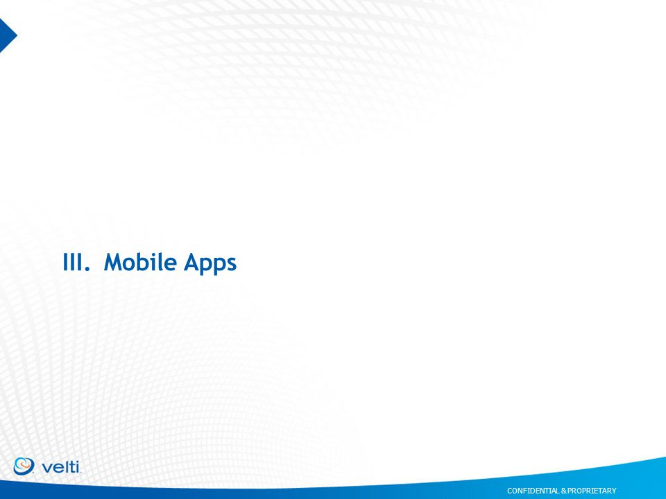 CONFIDENTIAL & PROPRIETARY III.Mobile Apps