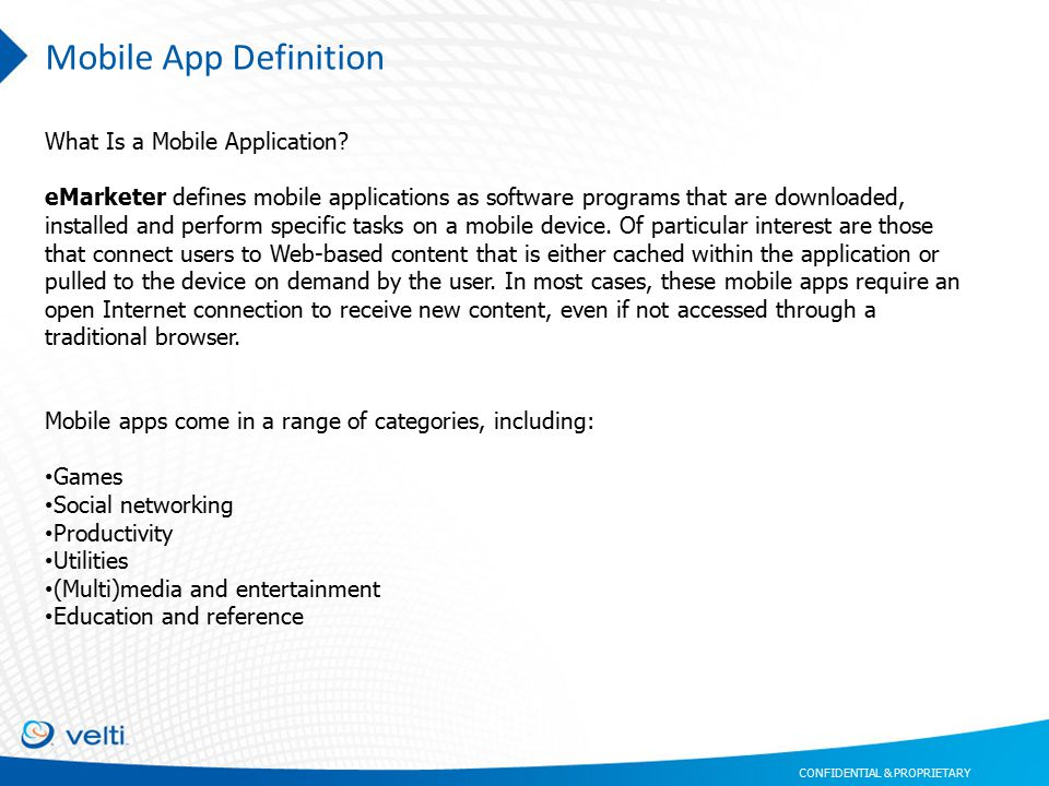 CONFIDENTIAL & PROPRIETARY Mobile App Definition What Is a Mobile Application.