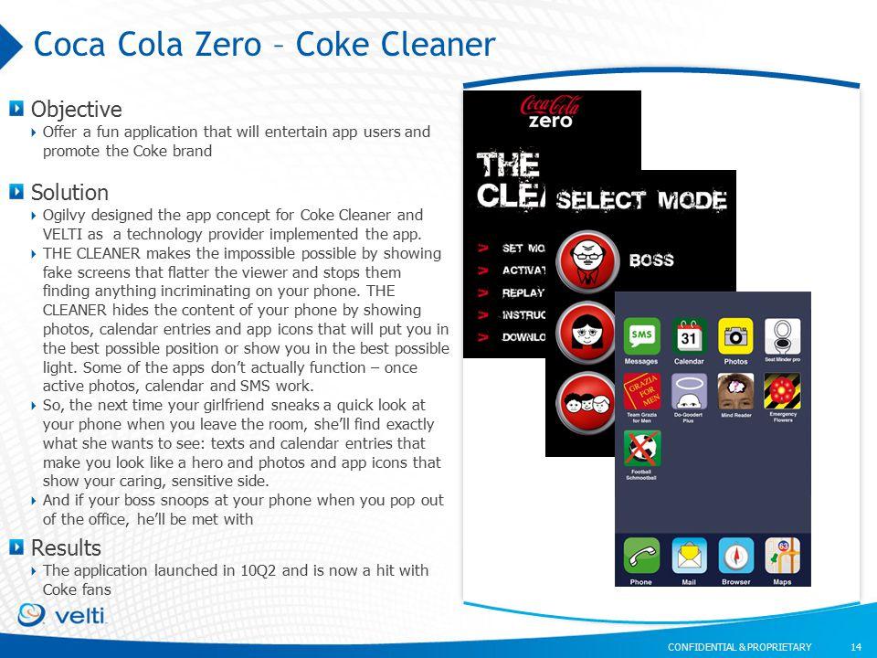 CONFIDENTIAL & PROPRIETARY Coca Cola Zero – Coke Cleaner 14 Objective  Offer a fun application that will entertain app users and promote the Coke bra