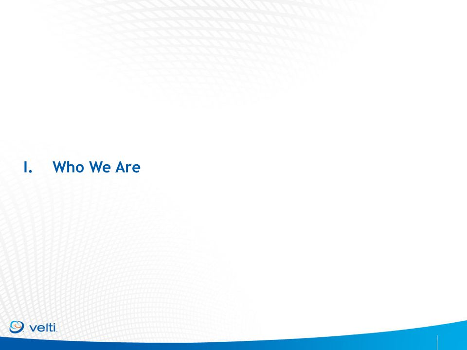 CONFIDENTIAL & PROPRIETARY I.Who We Are