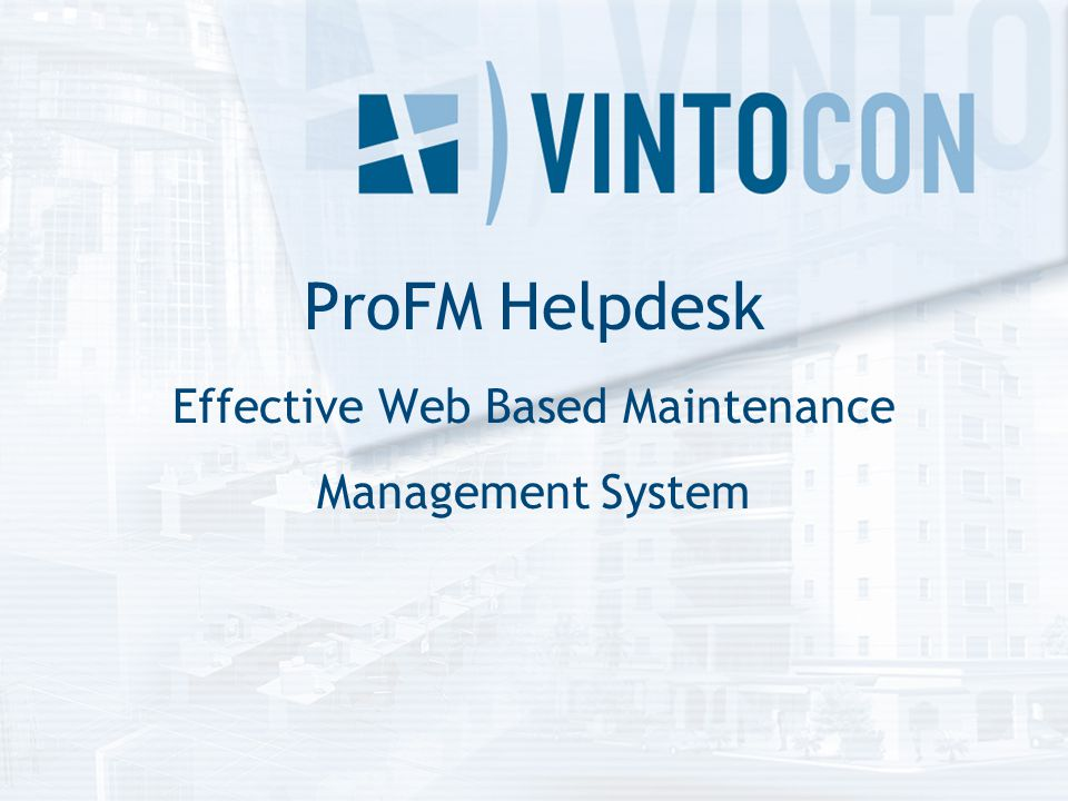 Web Based Maintenance Management Service ProFM Helpdesk CAFM solution without additional IT investment Requires only an internet connection and a web browser Reachable anytime from anywhere User friendly, easy-to-use interface It's free.