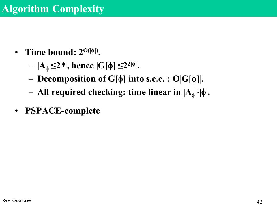  Dr. Vered Gafni 42 Algorithm Complexity Time bound: 2 O(|  |).
