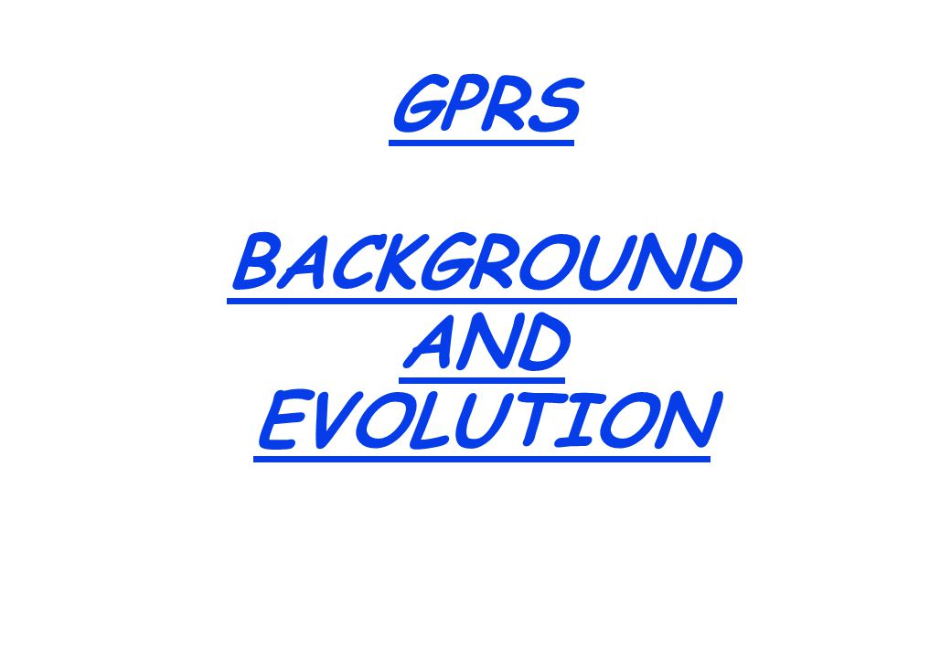 GPRS BACKGROUND AND EVOLUTION
