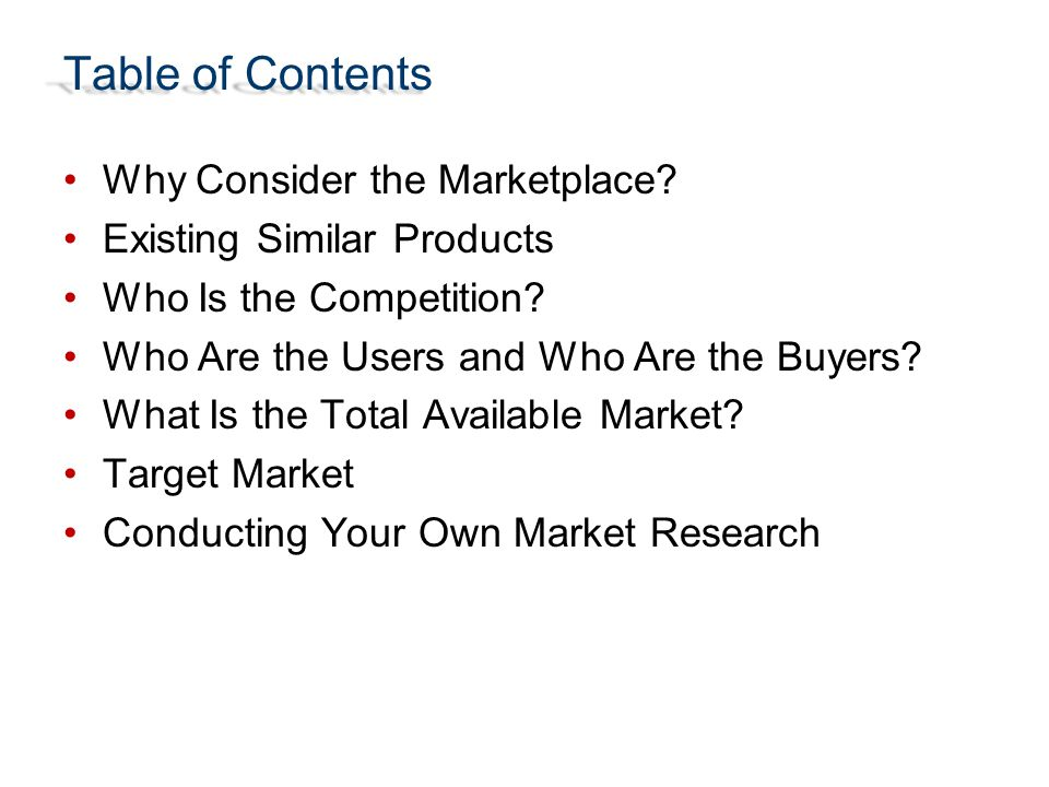Table of Contents Why Consider the Marketplace? Existing Similar Products Who Is the Competition? Who Are the Users and Who Are the Buyers? What Is th