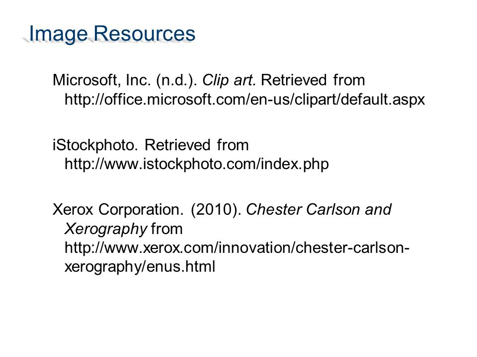 Image Resources Microsoft, Inc. (n.d.). Clip art. Retrieved from http://office.microsoft.com/en-us/clipart/default.aspx iStockphoto. Retrieved from ht