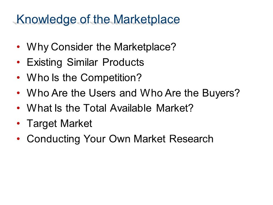 Why Consider the Marketplace? Existing Similar Products Who Is the Competition? Who Are the Users and Who Are the Buyers? What Is the Total Available