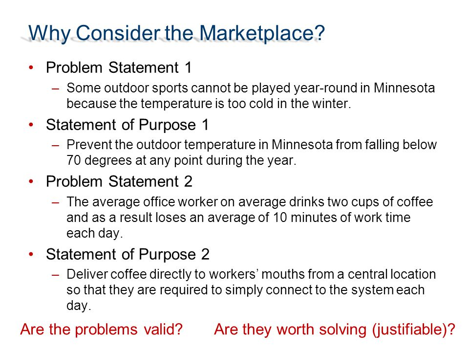 Why Consider the Marketplace? Problem Statement 1 –Some outdoor sports cannot be played year-round in Minnesota because the temperature is too cold in