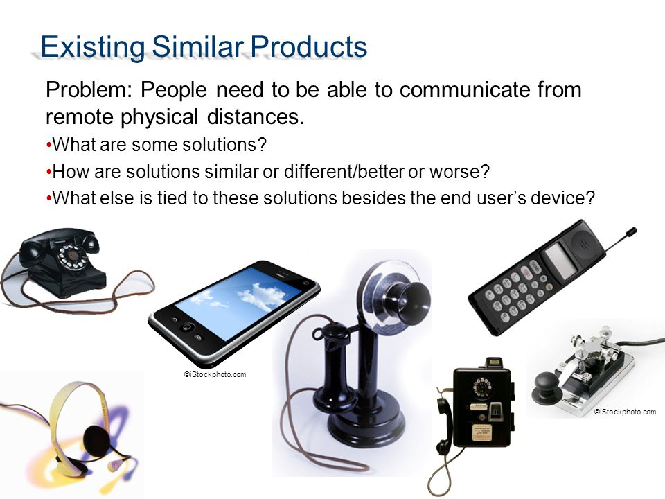 Existing Similar Products Problem: People need to be able to communicate from remote physical distances. What are some solutions? How are solutions si