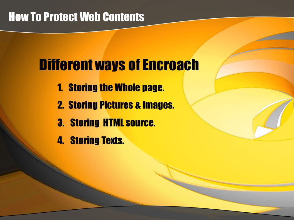 Different ways of Encroach How To Protect Web Contents 1.Storing the Whole page.