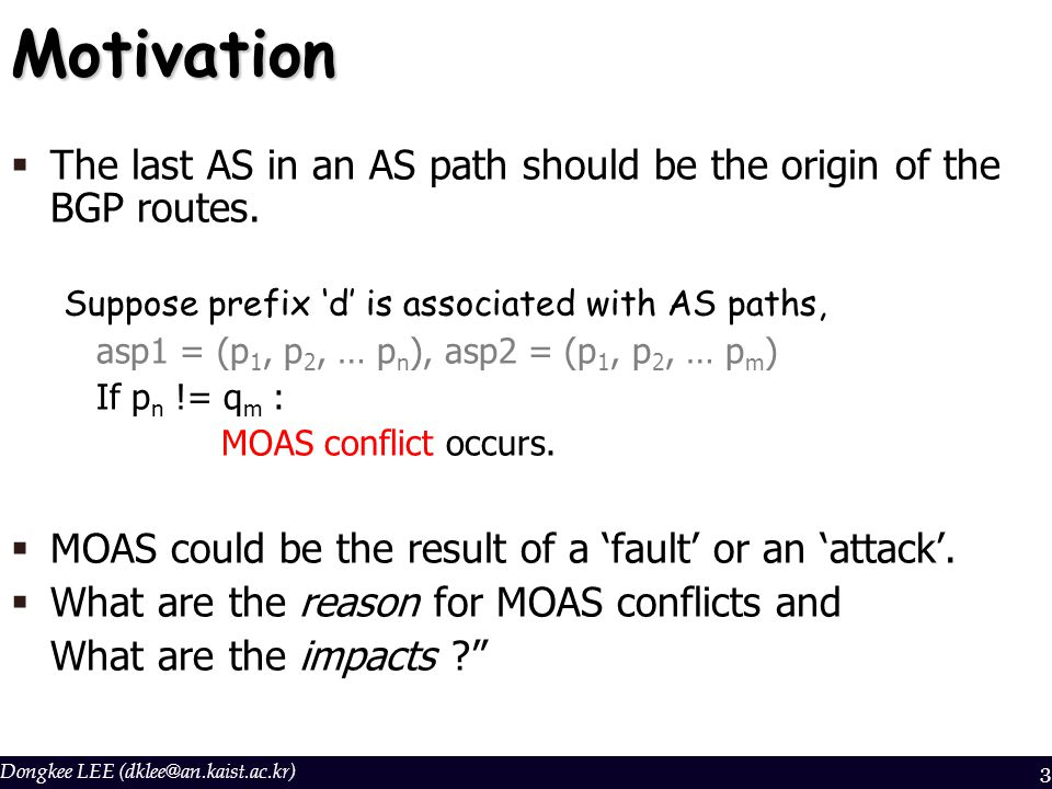 Dongkee LEE (dklee@an.kaist.ac.kr)3Motivation  The last AS in an AS path should be the origin of the BGP routes.