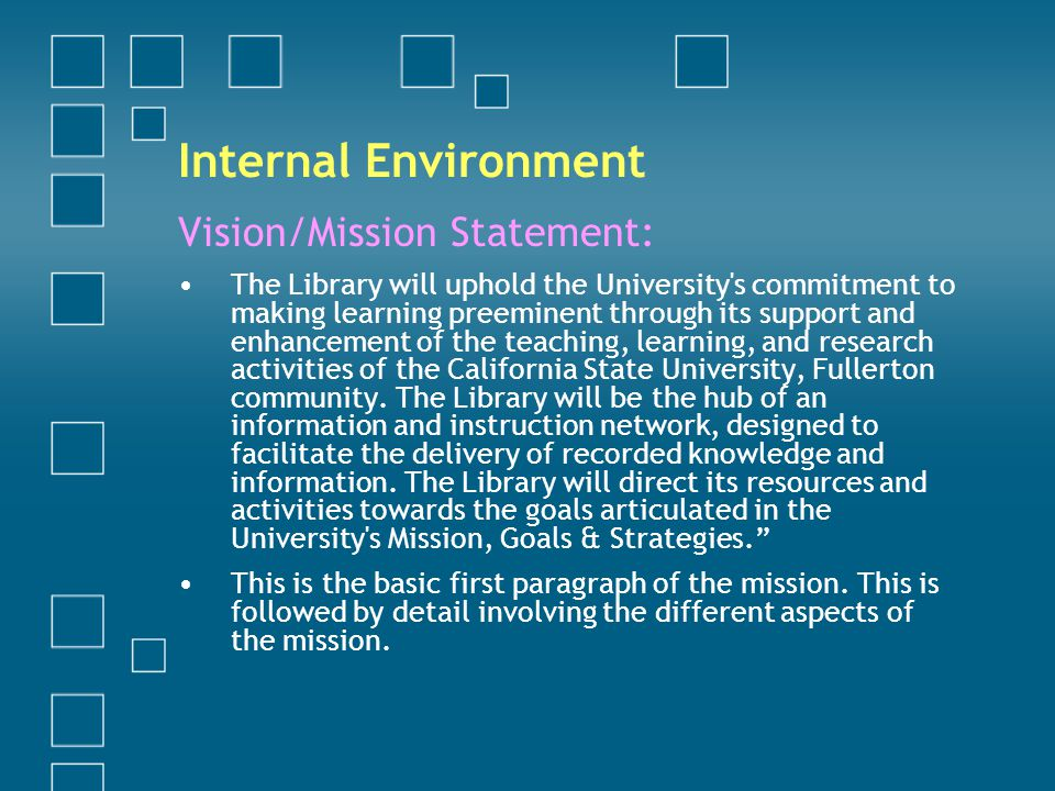Vision/Mission Statement: The Library will uphold the University s commitment to making learning preeminent through its support and enhancement of the teaching, learning, and research activities of the California State University, Fullerton community.