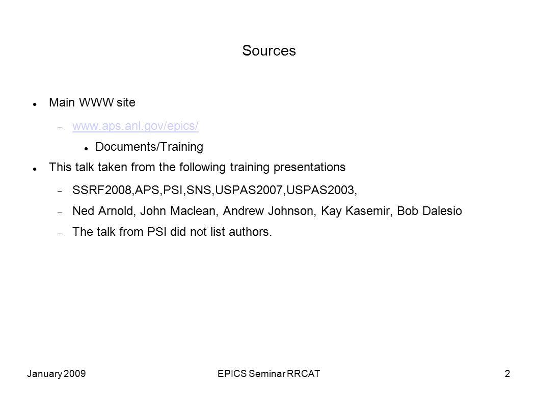 January 2009EPICS Seminar RRCAT23 The Example in simplified Code Sensor temp = open_device(…); Valve valve = open_device(…); Loop: if (temp.value() > 10) valve.open(); else valve.close(); delay(1.0);