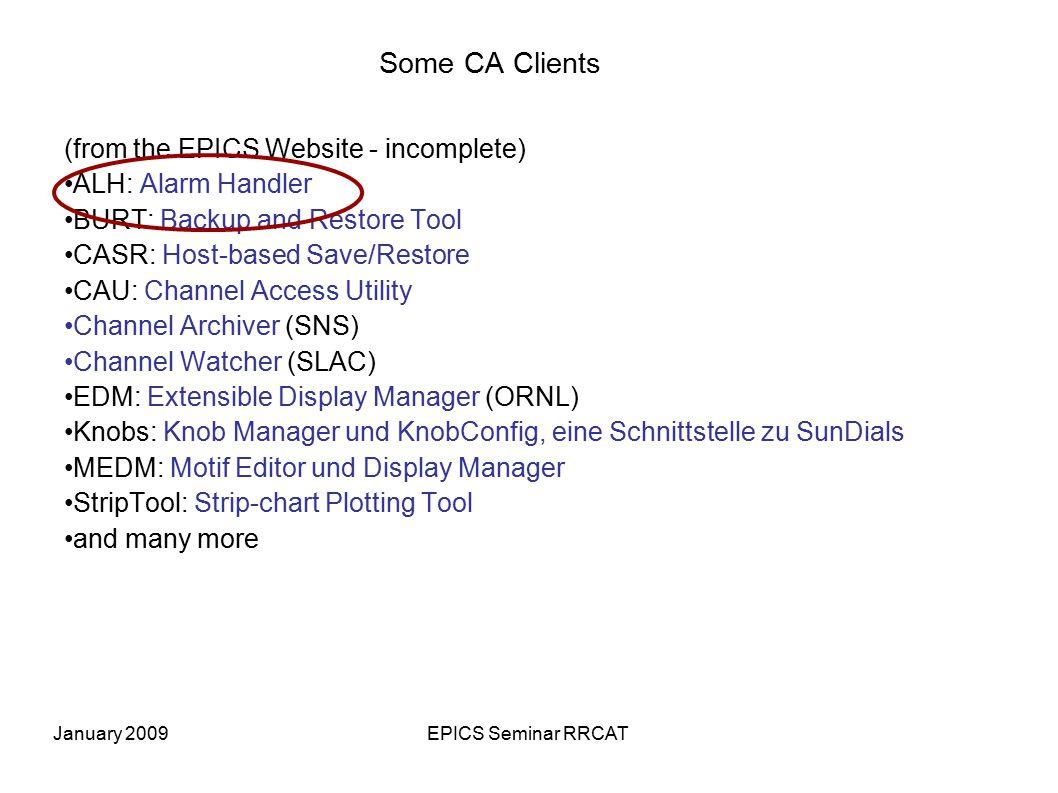 January 2009EPICS Seminar RRCAT Some CA Clients (from the EPICS Website - incomplete) ALH: Alarm Handler BURT: Backup and Restore Tool CASR: Host-bas