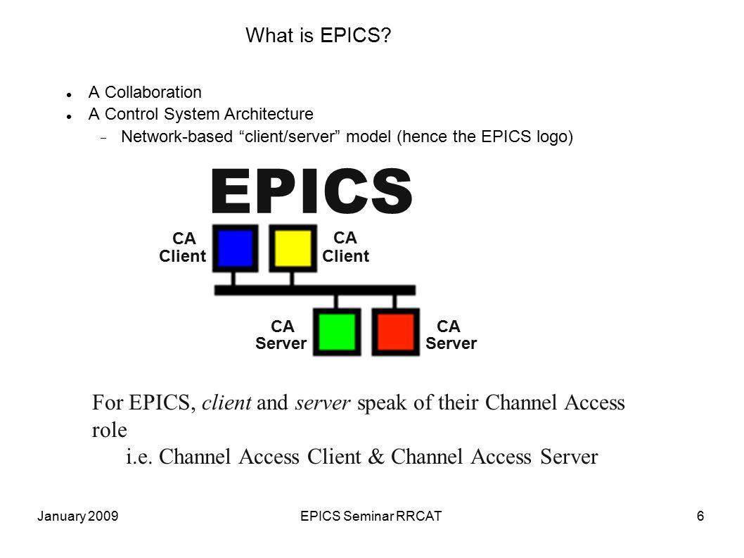 January 2009EPICS Seminar RRCAT27 IOC Database  A single record often handles the scanning, signal conditioning, alarming of a temperature, pressure, or similar analog reading.